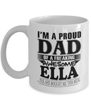 I am A Proud Dad of Freaking Awesome Ella ..Yes, She Bought Me This Mug