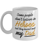 Some People Dont Believe In Heroes but They Haven't Met My Dad Mug