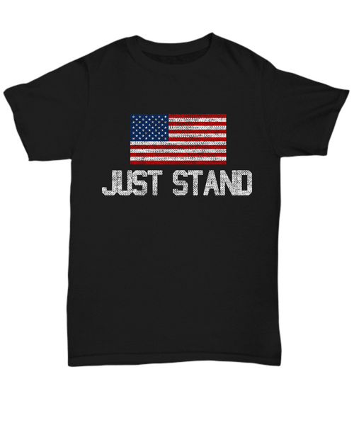 Just Stand American Flag Pride Shirt Gift for Veteran, Soldiers T-Shirt