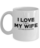 I LOVE MY WIFE It When Lets Me Go Golfing Coffee Mug Tea Cup White Color
