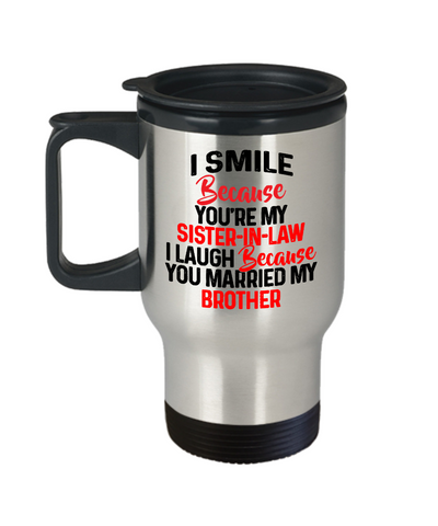 I Smile Because You're my Sister-in-law I Laugh Because You Married My Brother Travel Mug