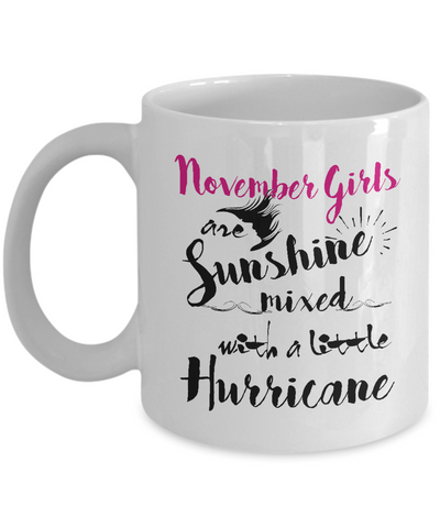 November Birthday Perfect Gifts November Girls Are Sunshine Mixed With A Little Hurricane Coffee Mug Tea Mug 11oz. 15 oz.