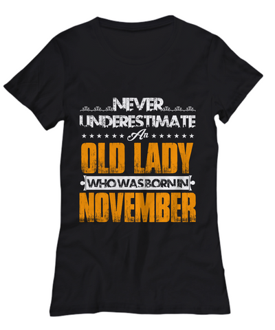 Never Underestimate An Old Lady Who Was Born In November
