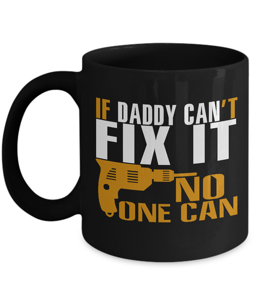 Daddy Can Fix Funny Mug Fathers Day Gift Black Color 11oz 15oz