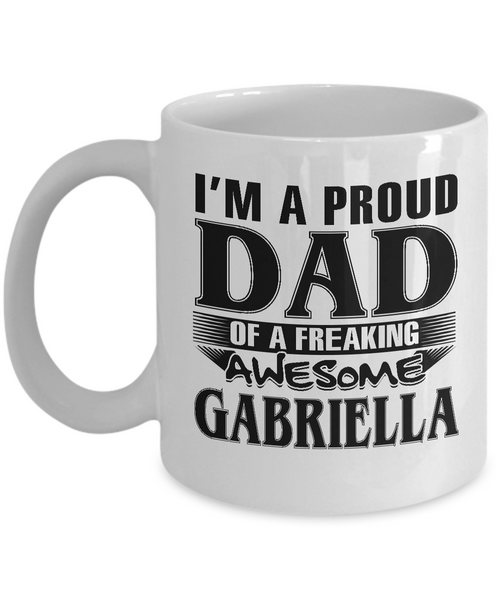I am A Proud Dad of Freaking Awesome Gabriella, Mugs For Dad, Mugs For Him, Daddy Gifts