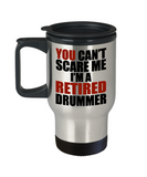 Retirement Gift Can't Scare Me I'm a Retired Drummer Travel Mug