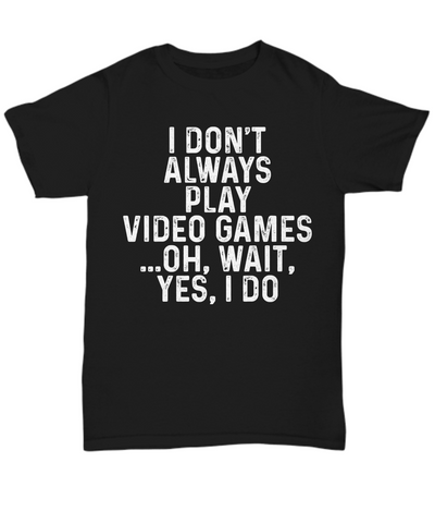 Funny Video Games Shirt, I Don't Always Play Video Games Funny Gifts for Gamer