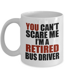 Retirement Gift Can't Scare Me I'm a Retired Bus Driver Coffee Mug Tea Cup