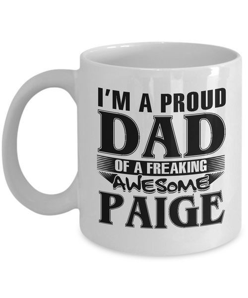 I am A Proud Dad of Freaking Awesome Paige, Mugs For Dad, Mugs For Him, Daddy Gifts