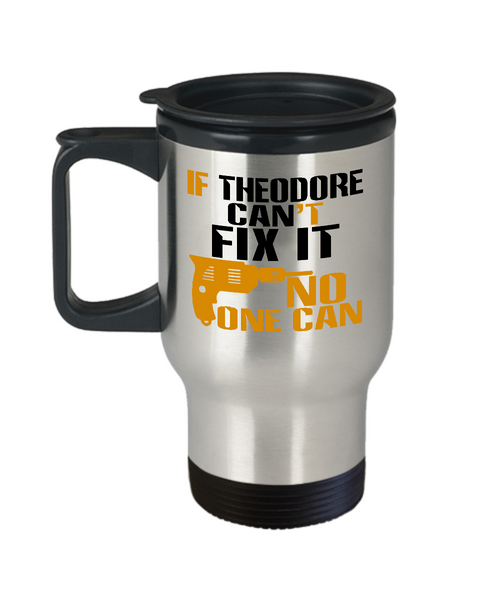 If Theodore Can't Fix It, No One Can Funny Travel Mug
