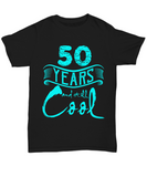 50th Birthday Shirt 50 Years Old and Still Cool Gifts for Men and Women