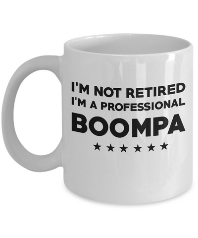 Boompa Coffee Mug I'm Not Retired I'm A Professional Boompa Fathers Day Tea Cup 11oz. 15 oz.