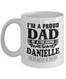 I am A Proud Dad of Freaking Awesome Danielle ..Yes, She Bought Me This Mug
