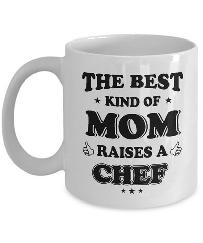 Chef Mug Gift The Best Kind Of Mom Raises A Chef Coffee Mug Tea Cup White Color