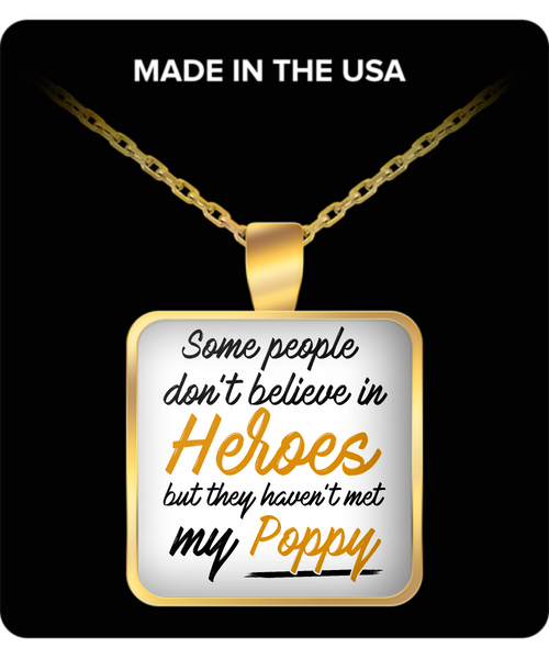 Some People Dont Believe In Heroes but They Haven't Met My Poppy Necklace