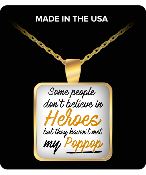 Some People Dont Believe In Heroes but They Haven't Met My Poppop Necklace