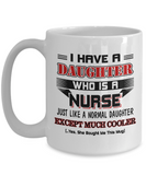 I Have A Daughter Who Is A Nurse Funny Coffee Mug White Color 11oz, 15oz