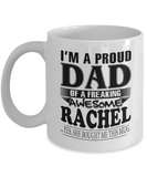 I am A Proud Dad of Freaking Awesome Rachel ..Yes, She Bought Me This Mug