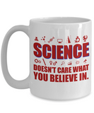 Science Doesn't Care What You Believe In. Coffee Mug White