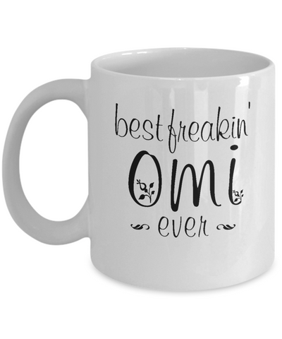 Best Freakin' Omi Ever Mug Humor Mother's Day Graphic Omi Gifts Novelty Women Funny Coffee Mug for Her