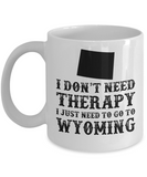 I dont need Therapy, I just need to go to Wyoming