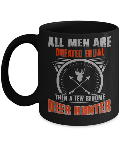 All Men Are Created Equal Then A Few Become Deer Hunter Coffee Mug Tea Cup Black