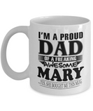 I am A Proud Dad of Freaking Awesome Mary ..Yes, She Bought Me This Mug