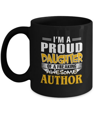 Proud Daughter Of A Freaking Awesome Author Coffee Mug Tea Cup
