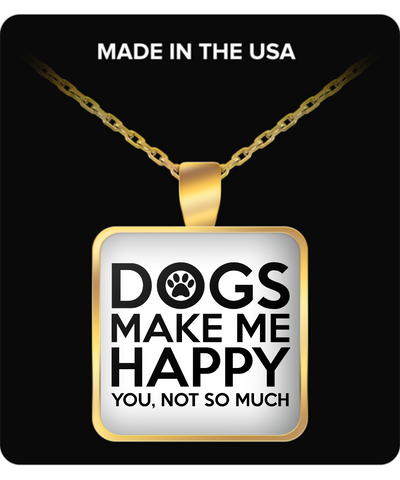 Dogs Make Me Happy, You Not So Much Necklace
