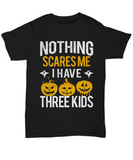 Funny Halloween Shirt, Nothing Scares Me I Have Three Kids Gift for Dad, Mom of Three Children