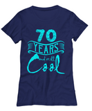 70th Birthday Shirt 70 Years Old and Still Cool Gifts for Men and Women