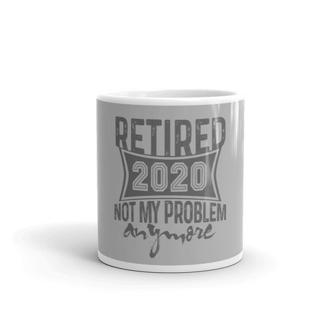 Funny Retired 2020 Mug, Retired Not My Problem Anymore Retirement Gift for Men Women