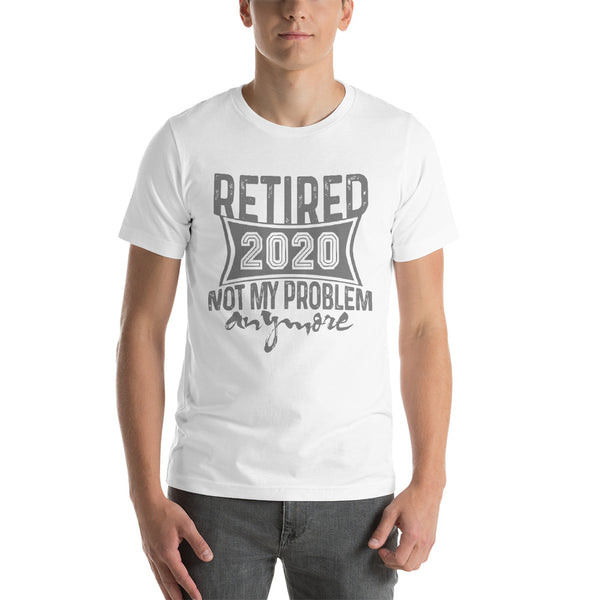 Retired 2020 Not My Problem Anymore Retirement T-Shirt Gift for Men Women