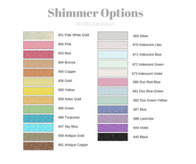 Shimmer Options - If you don't see what you would like, please just ask and we will work to find the perfect option for you.