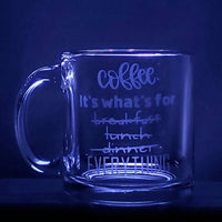 Etched Glass Coffee Mug Coffee Is For Everything