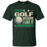 I Play Golf Because - Tshirt