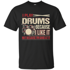 I Play Drums Because - Tshirt