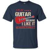 I Play Guitar Because (Acoustic) - Tshirt