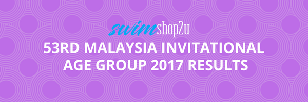 53rd Malaysia Invitational Age Group 2017 RESULTS