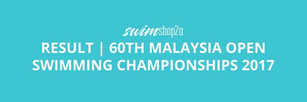 RESULT | 60th Malaysia Open Swimming Championships 2017