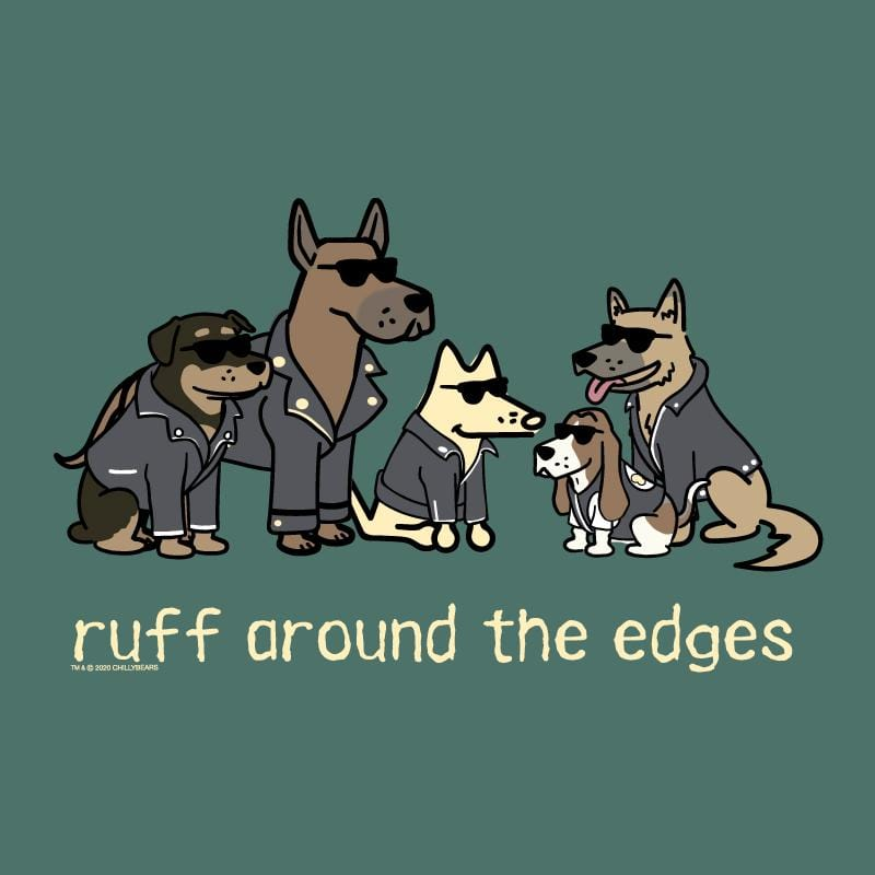 Ruff Around The Edges - Classic Tee