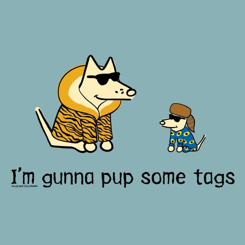I'm Gunna Pup Some Tags - Classic Tee