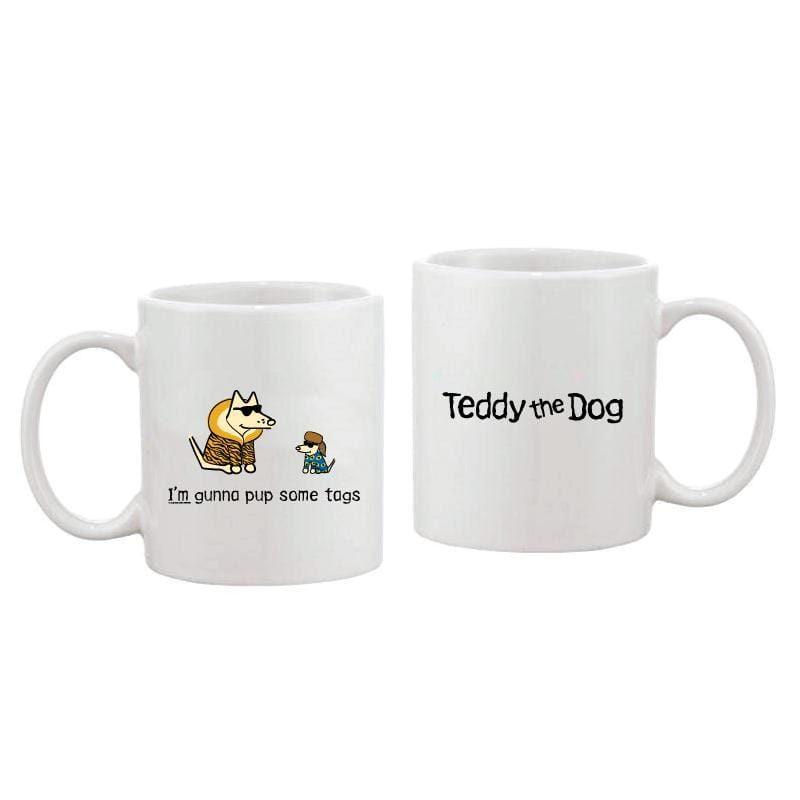 I'm Gunna Pup Some Tags - Coffee Mug