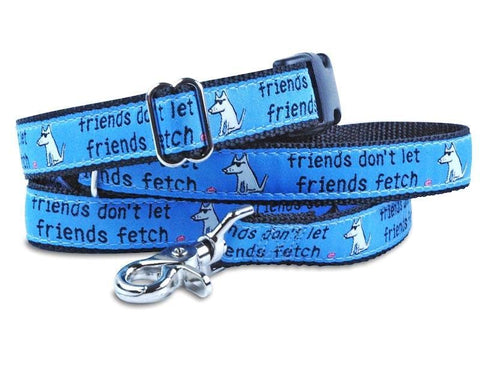 Friends Don't Let Friends Fetch - Dog Leash