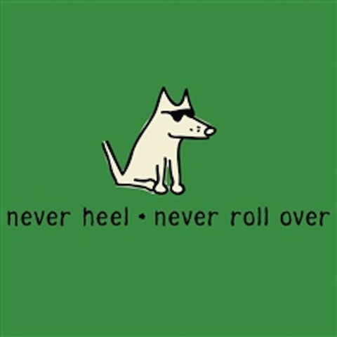 Never Heel, Never Roll Over - Ladies T-Shirt Crew Neck - Teddy the Dog T-Shirts and Gifts