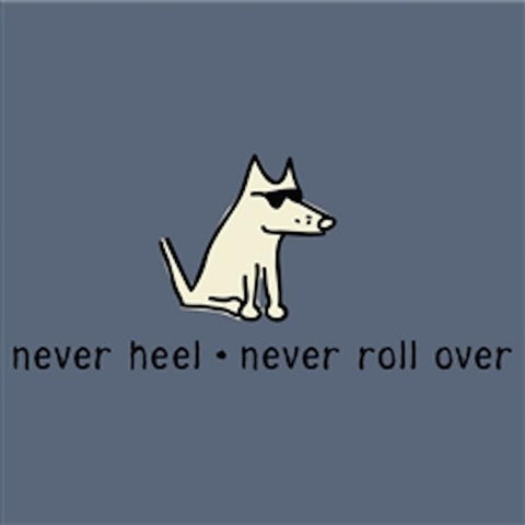 Never Heel, Never Roll Over T-Shirt - Classic Garment Dyed - Teddy the Dog T-Shirts and Gifts