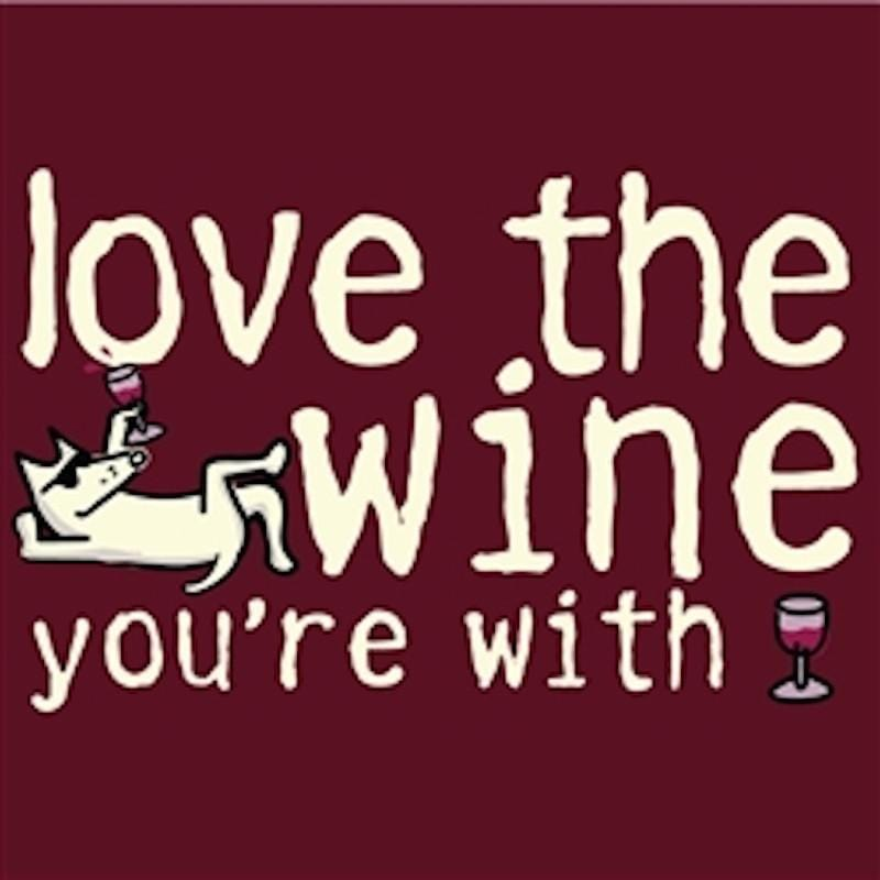 Love the Wine You're With - Ladies T-Shirt Crew Neck - Teddy the Dog T-Shirts and Gifts