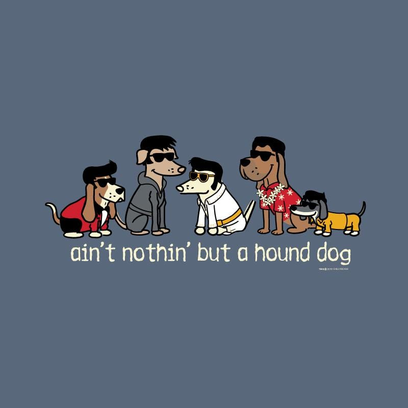Ain't Nothin' But A Hound Dog - Classic Tee