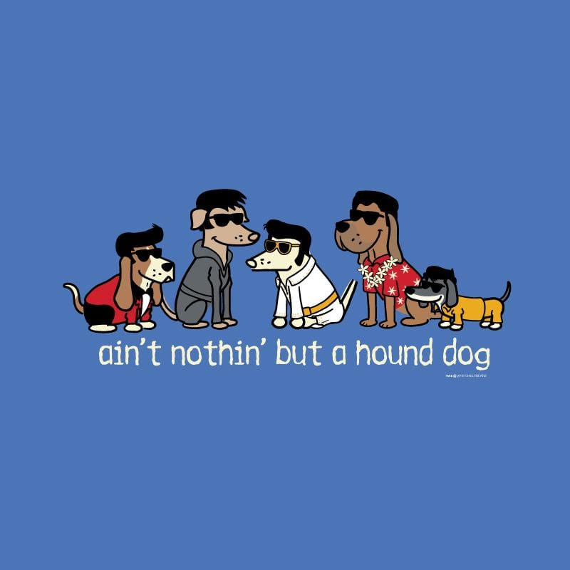 Ain't Nothin' But A Hound Dog  - Lightweight Tee