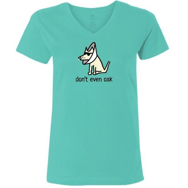 Don't Even Ask - Ladies T-Shirt V-Neck - Teddy the Dog T-Shirts and Gifts